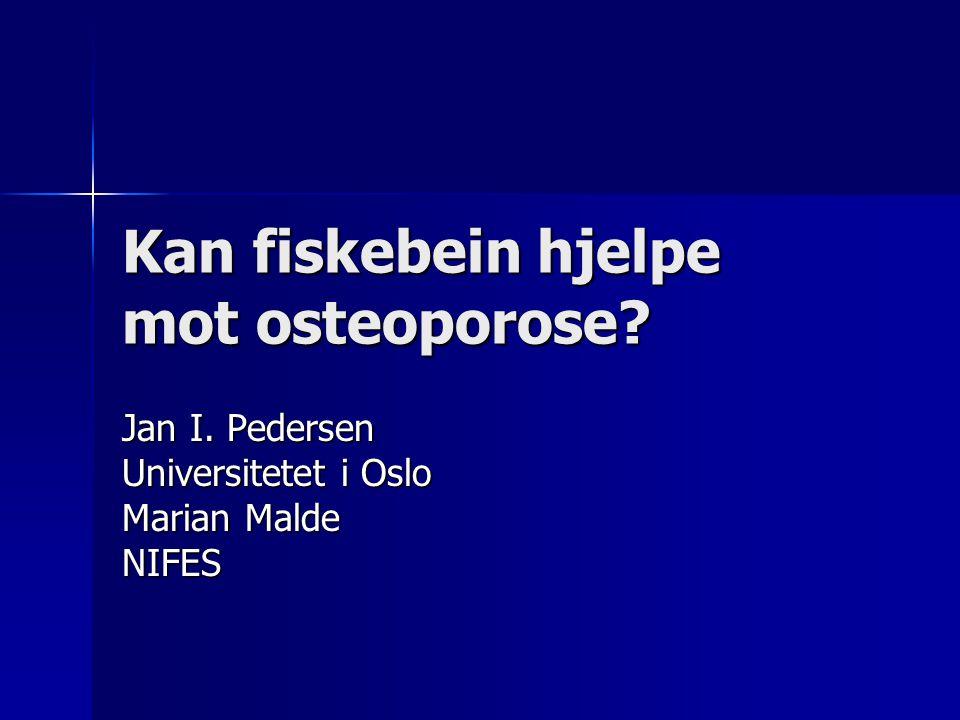 Kan fiskebein hjelpe mot osteoporose? Jan I. Pedersen Universitetet i Oslo Marian Malde NIFES