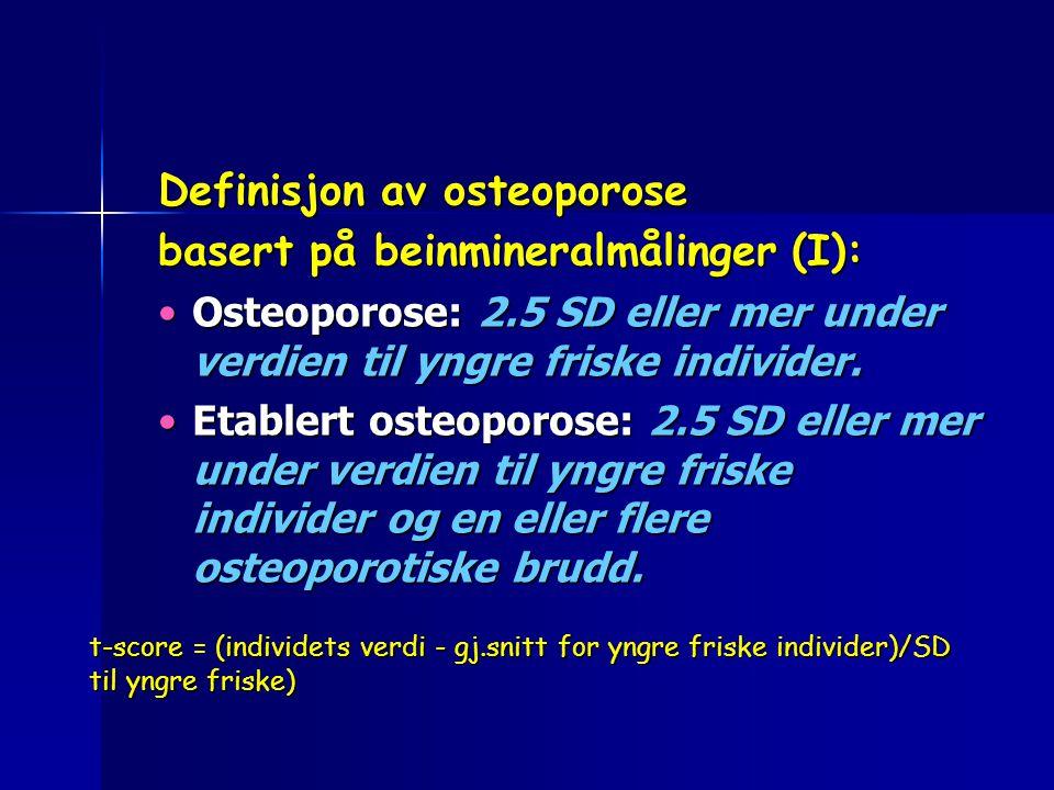 t-score = (individets verdi - gj.snitt for yngre friske individer)/SD til yngre friske) Definisjon av osteoporose basert på beinmineralmålinger (I): O