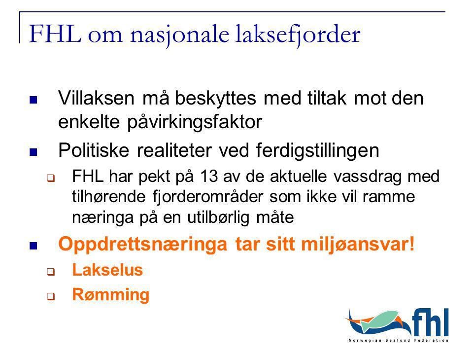 FHL om nasjonale laksefjorder Villaksen må beskyttes med tiltak mot den enkelte påvirkingsfaktor Politiske realiteter ved ferdigstillingen  FHL har pekt på 13 av de aktuelle vassdrag med tilhørende fjorderområder som ikke vil ramme næringa på en utilbørlig måte Oppdrettsnæringa tar sitt miljøansvar.