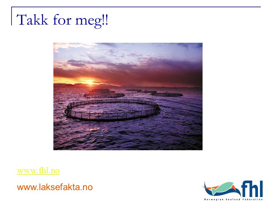 Takk for meg!! www.fhl.no www.laksefakta.no