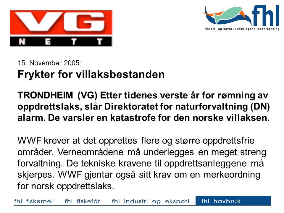 15. November 2005: Frykter for villaksbestanden TRONDHEIM (VG) Etter tidenes verste år for rømning av oppdrettslaks, slår Direktoratet for naturforval