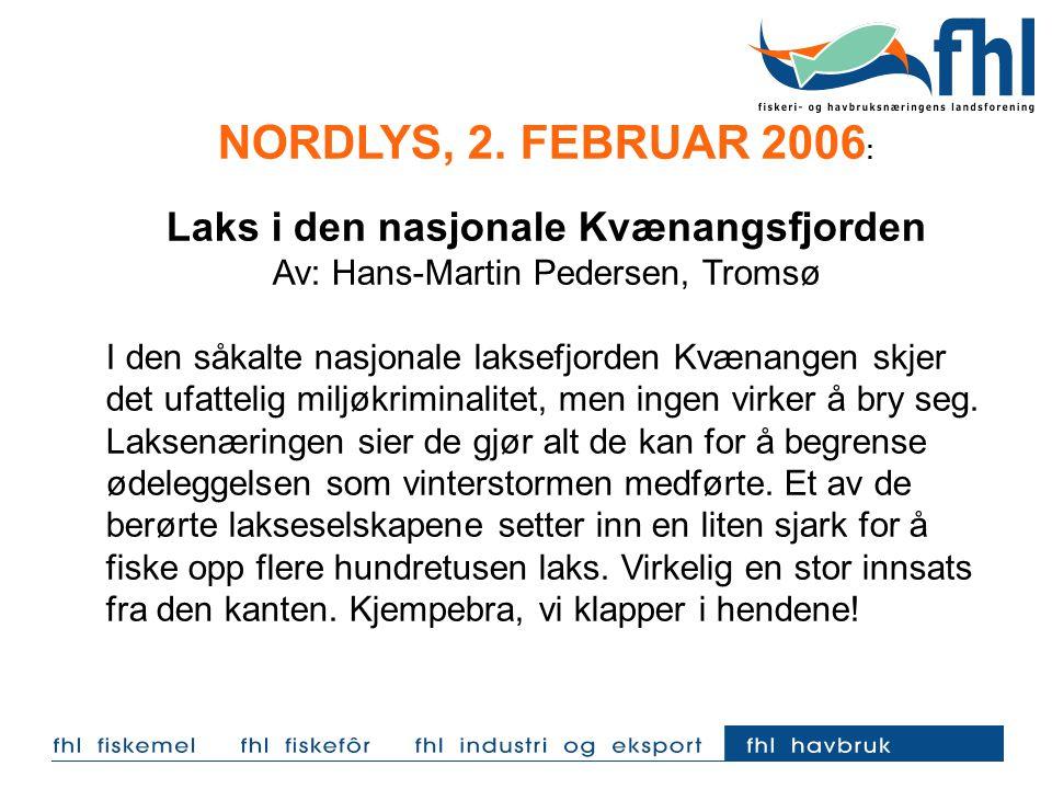 NORDLYS, 2. FEBRUAR 2006 : Laks i den nasjonale Kvænangsfjorden Av: Hans-Martin Pedersen, Tromsø I den såkalte nasjonale laksefjorden Kvænangen skjer
