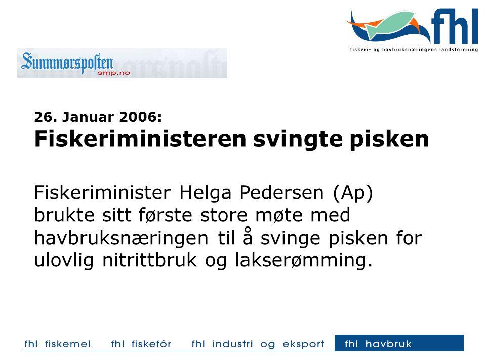 26. Januar 2006: Fiskeriministeren svingte pisken Fiskeriminister Helga Pedersen (Ap) brukte sitt første store møte med havbruksnæringen til å svinge