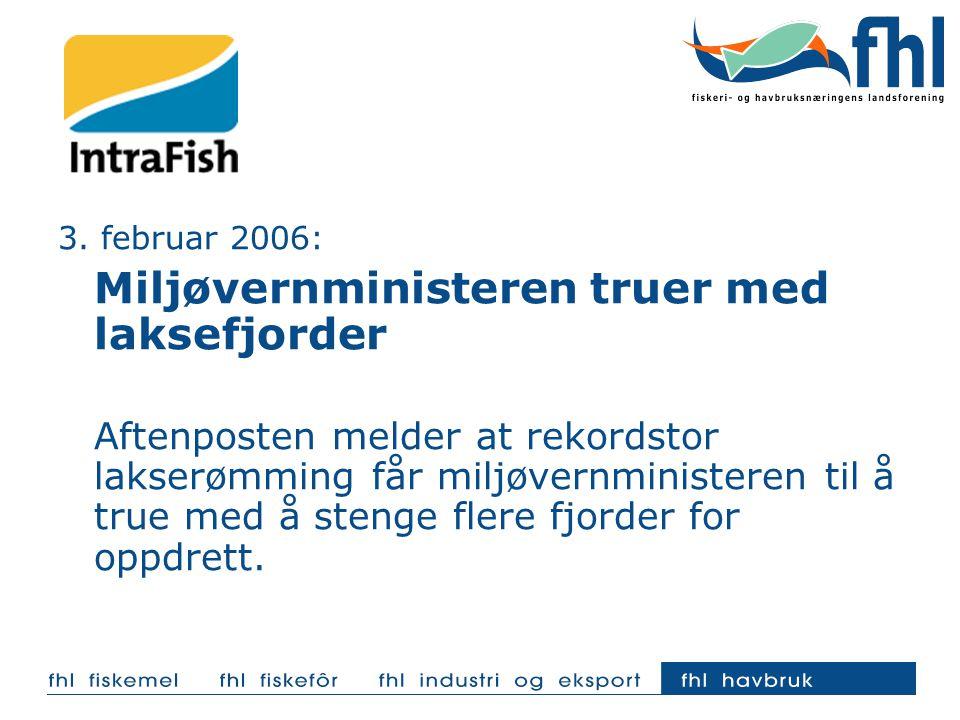 3. februar 2006: Miljøvernministeren truer med laksefjorder Aftenposten melder at rekordstor lakserømming får miljøvernministeren til å true med å ste