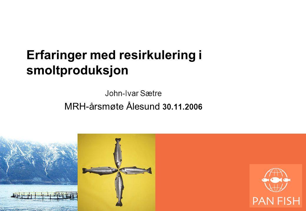Erfaringer med resirkulering i smoltproduksjon John-Ivar Sætre MRH-årsmøte Ålesund 30.11.2006