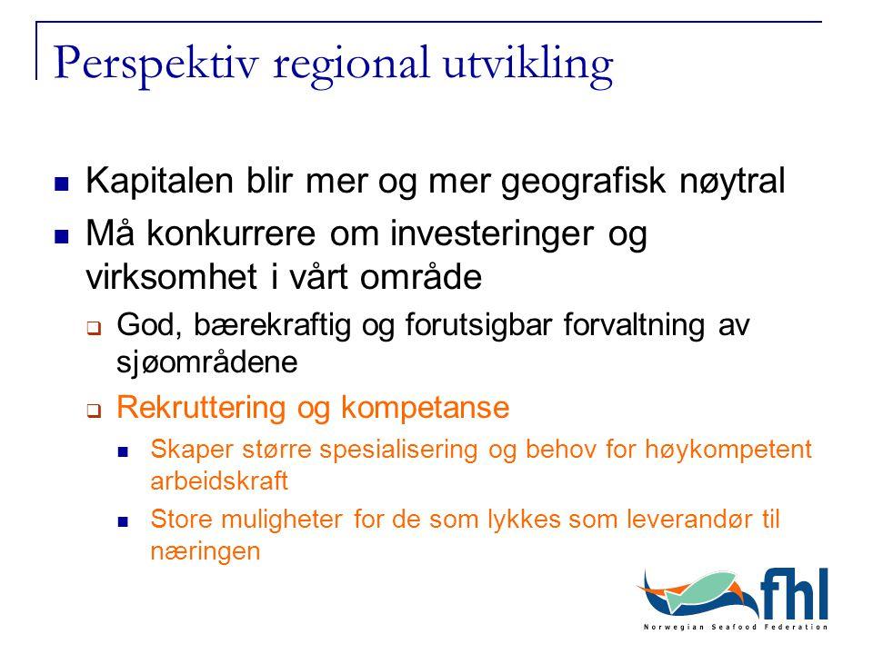 Perspektiv regional utvikling Kapitalen blir mer og mer geografisk nøytral Må konkurrere om investeringer og virksomhet i vårt område  God, bærekraft