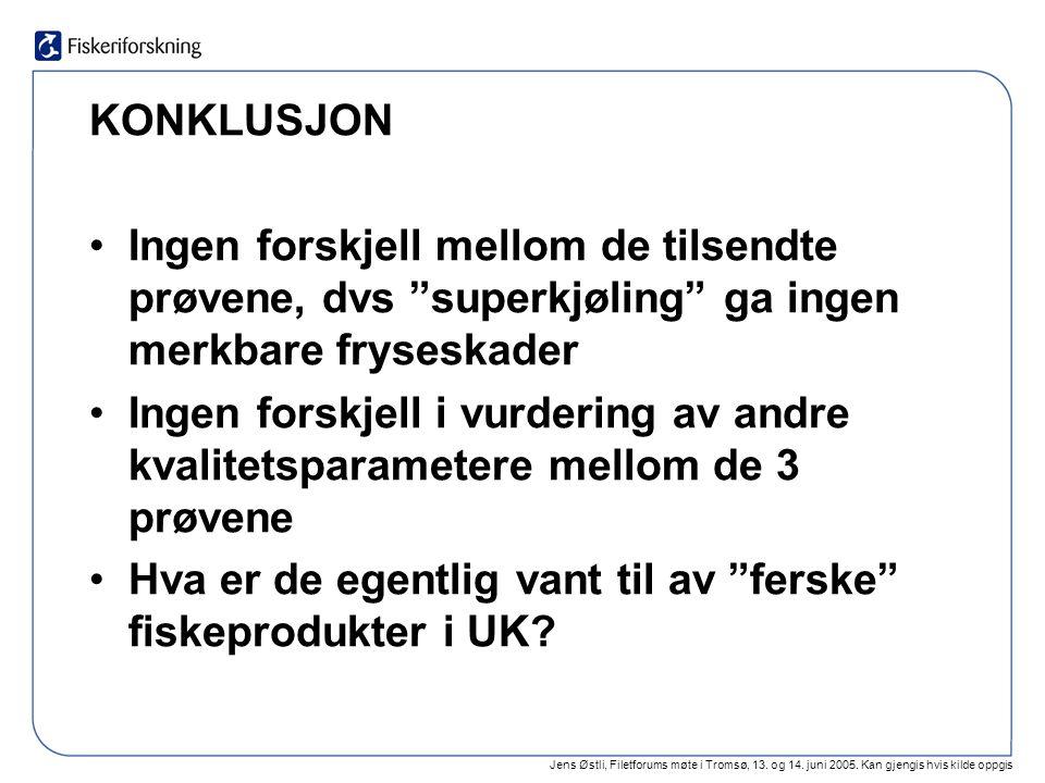 Jens Østli, Filetforums møte i Tromsø, 13. og 14. juni 2005. Kan gjengis hvis kilde oppgis KONKLUSJON Ingen forskjell mellom de tilsendte prøvene, dvs
