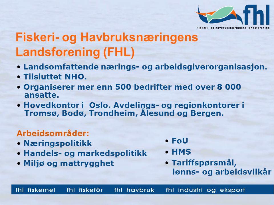 Fiskeri- og Havbruksnæringens Landsforening (FHL) Landsomfattende nærings- og arbeidsgiverorganisasjon.