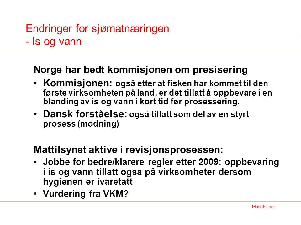Endringer for sjømatnæringen - Is og vann Norge har bedt kommisjonen om presisering Kommisjonen: også etter at fisken har kommet til den første virksomheten på land, er det tillatt å oppbevare i en blanding av is og vann i kort tid før prosessering.