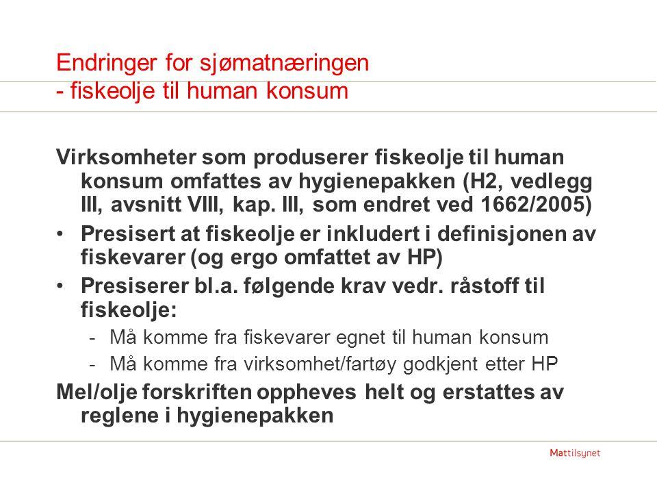 Endringer for sjømatnæringen - fiskeolje til human konsum Virksomheter som produserer fiskeolje til human konsum omfattes av hygienepakken (H2, vedlegg III, avsnitt VIII, kap.