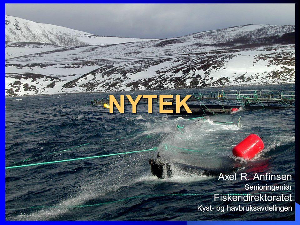 NYTEK Axel R. Anfinsen Senioringeniør Fiskeridirektoratet Kyst- og havbruksavdelingen
