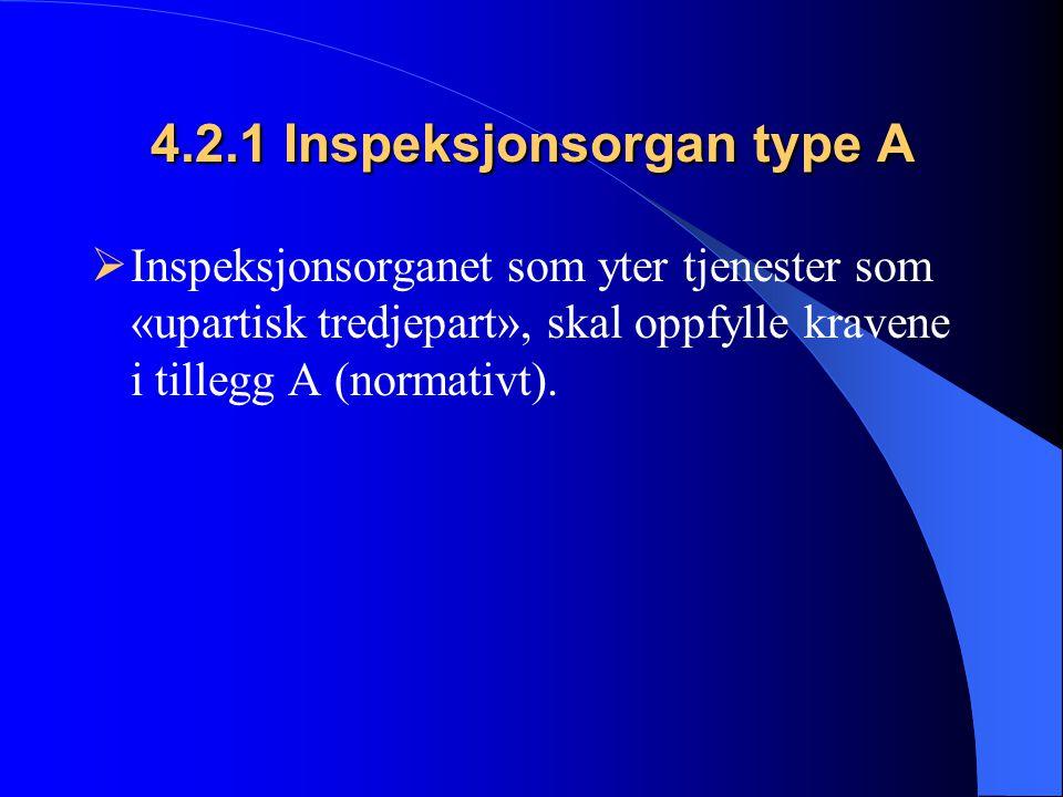 4.2.1 Inspeksjonsorgan type A  Inspeksjonsorganet som yter tjenester som «upartisk tredjepart», skal oppfylle kravene i tillegg A (normativt).