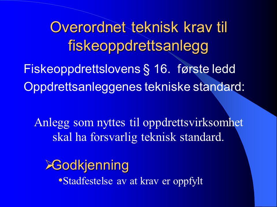 Overordnet teknisk krav til fiskeoppdrettsanlegg Fiskeoppdrettslovens § 16.