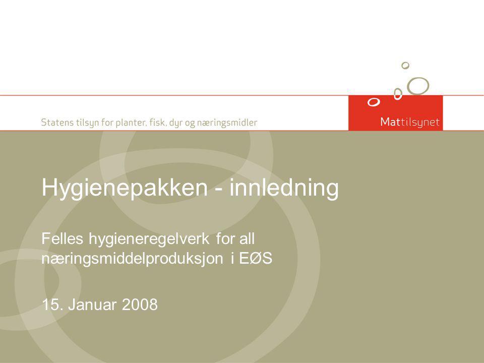 Hygienepakken - innledning Felles hygieneregelverk for all næringsmiddelproduksjon i EØS 15. Januar 2008