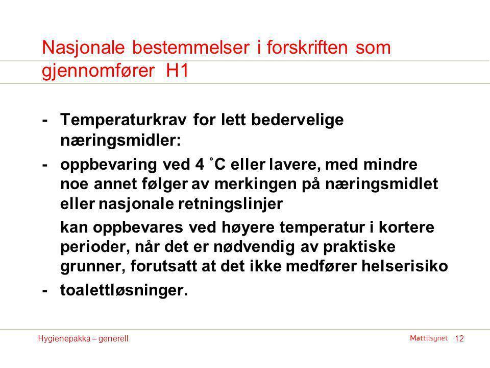 12Hygienepakka – generell Nasjonale bestemmelser i forskriften som gjennomfører H1 -Temperaturkrav for lett bedervelige næringsmidler: -oppbevaring ve