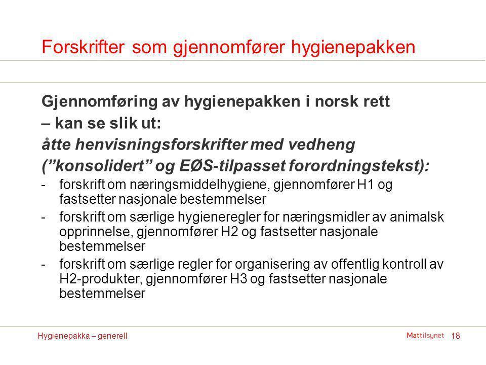 """18Hygienepakka – generell Gjennomføring av hygienepakken i norsk rett – kan se slik ut: åtte henvisningsforskrifter med vedheng (""""konsolidert"""" og EØS-"""
