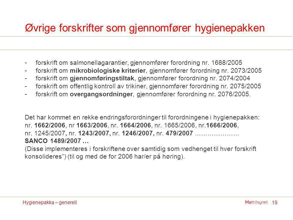 19Hygienepakka – generell Øvrige forskrifter som gjennomfører hygienepakken -forskrift om salmonellagarantier, gjennomfører forordning nr. 1688/2005 -