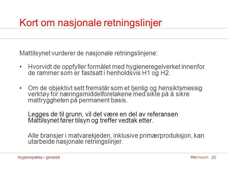 22Hygienepakka – generell Kort om nasjonale retningslinjer Mattilsynet vurderer de nasjonale retningslinjene: Hvorvidt de oppfyller formålet med hygie
