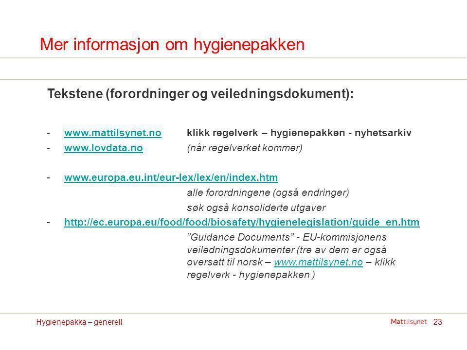 23Hygienepakka – generell Mer informasjon om hygienepakken Tekstene (forordninger og veiledningsdokument): -www.mattilsynet.no klikk regelverk – hygie