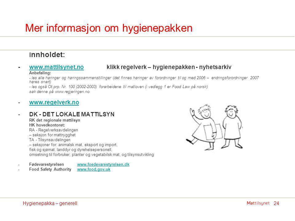 24Hygienepakka – generell Mer informasjon om hygienepakken I nnholdet: -www.mattilsynet.no klikk regelverk – hygienepakken - nyhetsarkivwww.mattilsyne