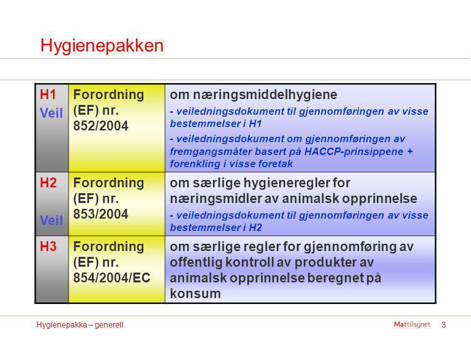 3Hygienepakka – generell Hygienepakken H1 Veil Forordning (EF) nr. 852/2004 om næringsmiddelhygiene - veiledningsdokument til gjennomføringen av visse