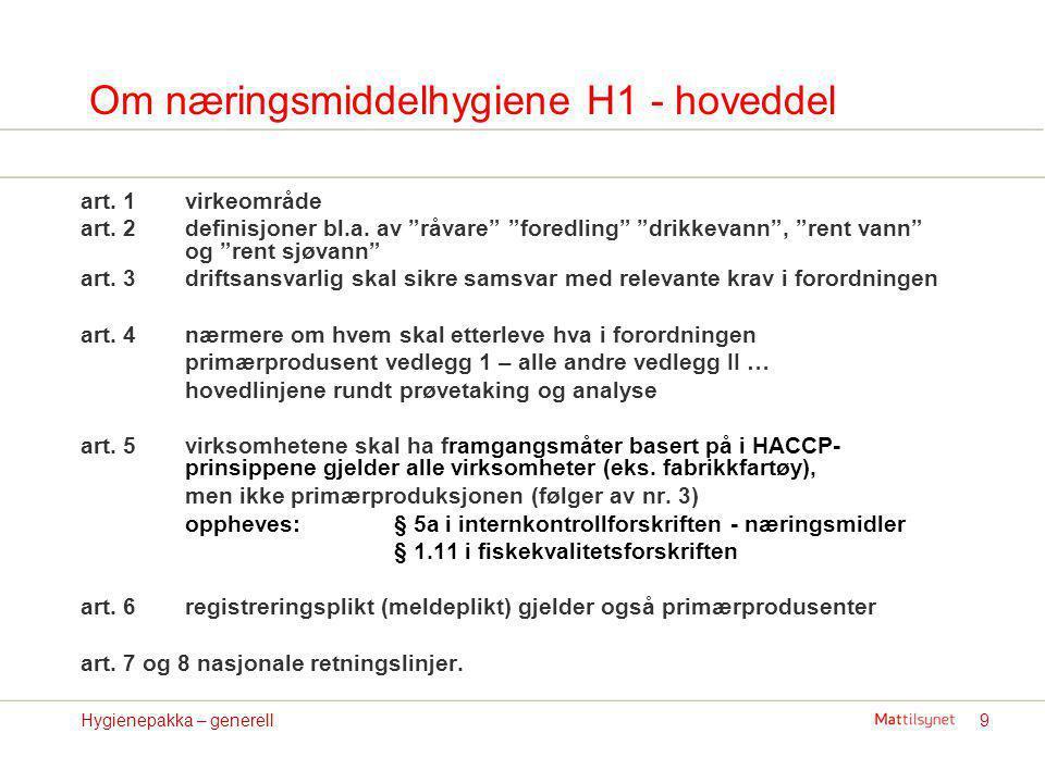 """9Hygienepakka – generell Om næringsmiddelhygiene H1 - hoveddel art. 1virkeområde art. 2definisjoner bl.a. av """"råvare"""" """"foredling"""" """"drikkevann"""", """"rent"""