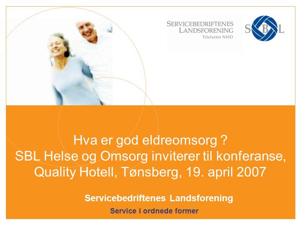 Service i ordnede former Servicebedriftenes Landsforening Hva er god eldreomsorg ? SBL Helse og Omsorg inviterer til konferanse, Quality Hotell, Tønsb