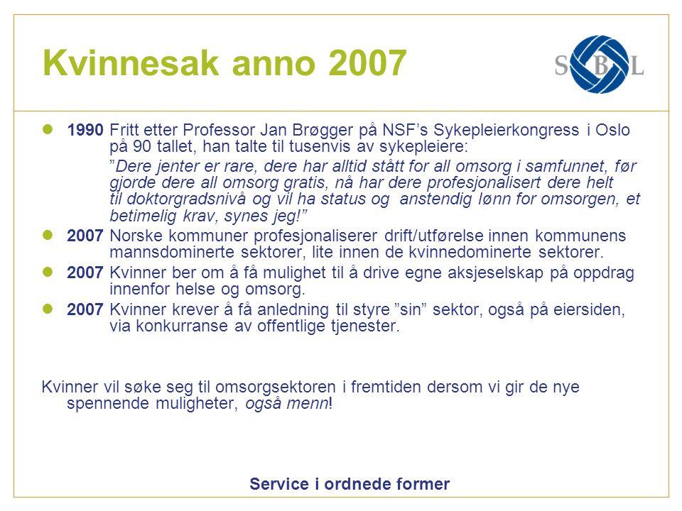 Service i ordnede former Kvinnesak anno 2007 1990 Fritt etter Professor Jan Brøgger på NSF's Sykepleierkongress i Oslo på 90 tallet, han talte til tus