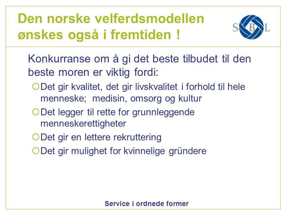 Service i ordnede former Den norske velferdsmodellen ønskes også i fremtiden ! Konkurranse om å gi det beste tilbudet til den beste moren er viktig fo
