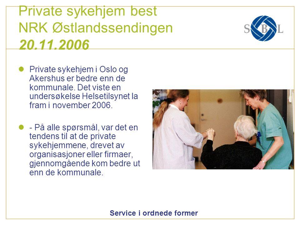 Service i ordnede former Private sykehjem best NRK Østlandssendingen 20.11.2006 Private sykehjem i Oslo og Akershus er bedre enn de kommunale. Det vis