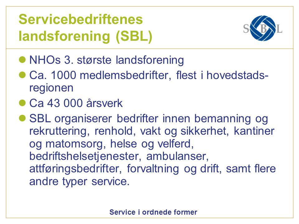 Service i ordnede former Servicebedriftenes landsforening (SBL) NHOs 3. største landsforening Ca. 1000 medlemsbedrifter, flest i hovedstads- regionen
