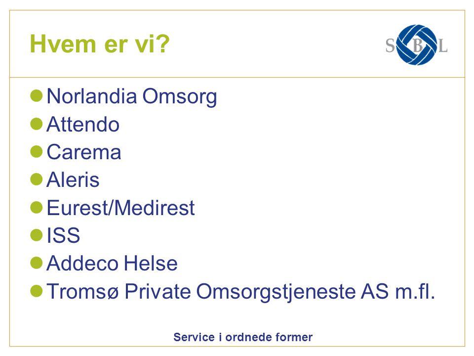 Service i ordnede former Hvem er vi? Norlandia Omsorg Attendo Carema Aleris Eurest/Medirest ISS Addeco Helse Tromsø Private Omsorgstjeneste AS m.fl.