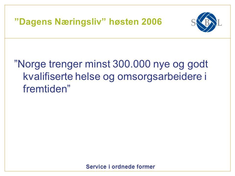 """Service i ordnede former """"Dagens Næringsliv"""" høsten 2006 """"Norge trenger minst 300.000 nye og godt kvalifiserte helse og omsorgsarbeidere i fremtiden"""""""