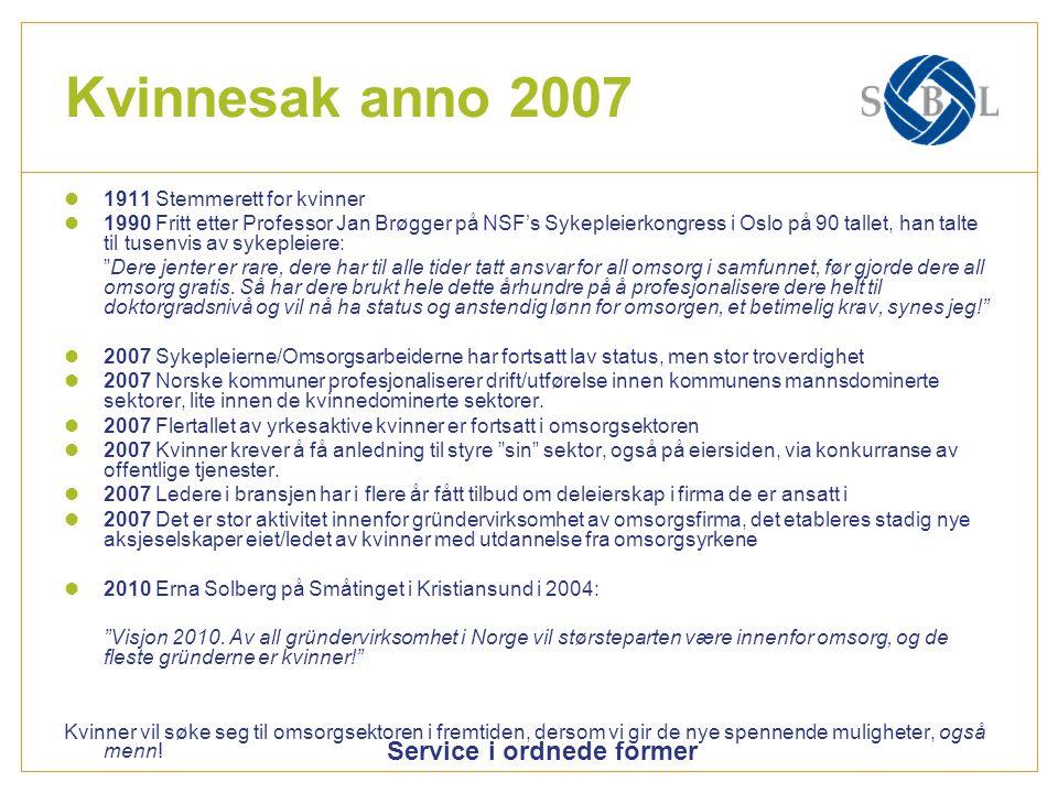 Service i ordnede former Kvinnesak anno 2007 1911 Stemmerett for kvinner 1990 Fritt etter Professor Jan Brøgger på NSF's Sykepleierkongress i Oslo på 90 tallet, han talte til tusenvis av sykepleiere: Dere jenter er rare, dere har til alle tider tatt ansvar for all omsorg i samfunnet, før gjorde dere all omsorg gratis.