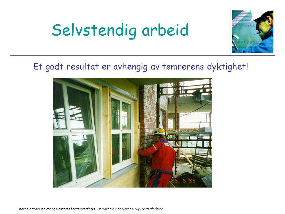 Utarbeidet av Opplæringskontoret for tømrerfaget, i samarbeid med Norges Byggmesterforbund Selvstendig arbeid Et godt resultat er avhengig av tømreren