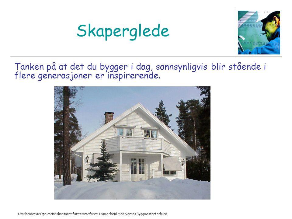 Utarbeidet av Opplæringskontoret for tømrerfaget, i samarbeid med Norges Byggmesterforbund Skaperglede Tanken på at det du bygger i dag, sannsynligvis