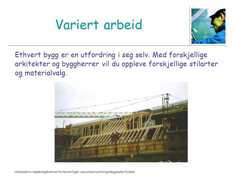 Utarbeidet av Opplæringskontoret for tømrerfaget, i samarbeid med Norges Byggmesterforbund Variert arbeid Ethvert bygg er en utfordring i seg selv. Me