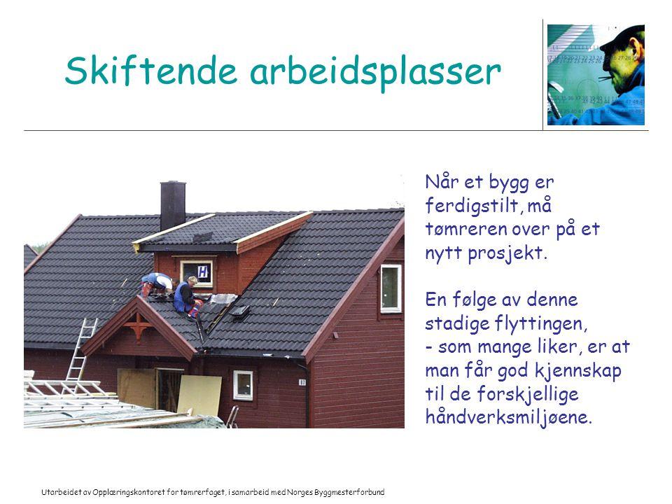 Utarbeidet av Opplæringskontoret for tømrerfaget, i samarbeid med Norges Byggmesterforbund Skiftende arbeidsplasser Når et bygg er ferdigstilt, må tøm
