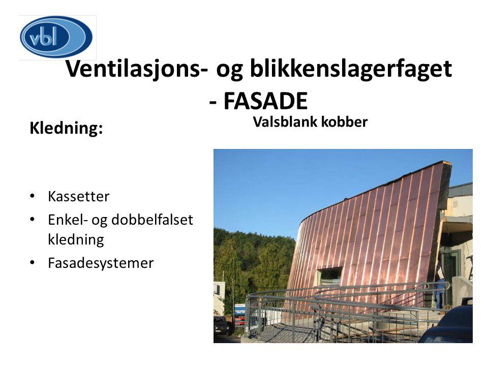 Ventilasjons- og blikkenslagerfaget - FASADE Kledning: Kassetter Enkel- og dobbelfalset kledning Fasadesystemer Valsblank kobber