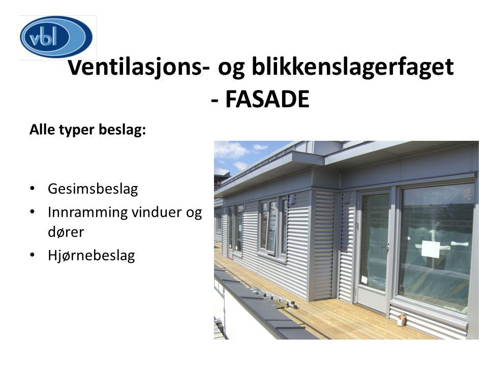 Ventilasjons- og blikkenslagerfaget - FASADE Alle typer beslag: Gesimsbeslag Innramming vinduer og dører Hjørnebeslag