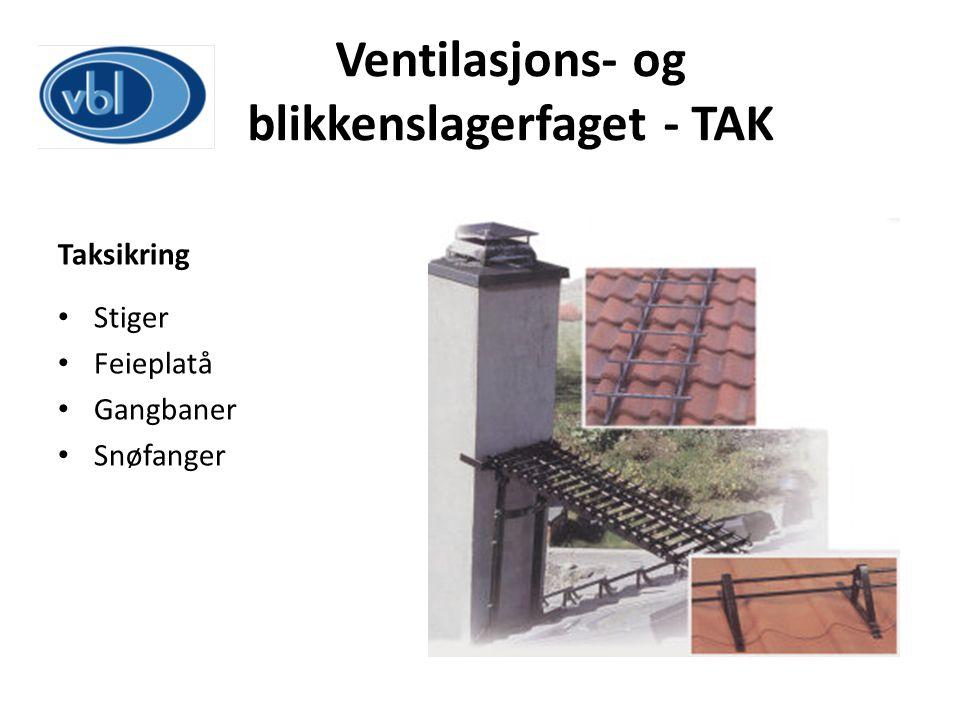 Ventilasjons- og blikkenslagerfaget - TAK Taksikring Stiger Feieplatå Gangbaner Snøfanger