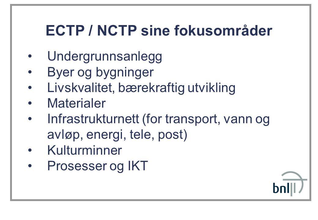 ECTP / NCTP sine fokusområder Undergrunnsanlegg Byer og bygninger Livskvalitet, bærekraftig utvikling Materialer Infrastrukturnett (for transport, van