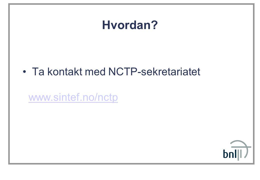 Hvordan? Ta kontakt med NCTP-sekretariatet www.sintef.no/nctp