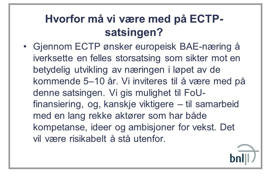 Hvorfor må vi være med på ECTP- satsingen? Gjennom ECTP ønsker europeisk BAE-næring å iverksette en felles storsatsing som sikter mot en betydelig utv