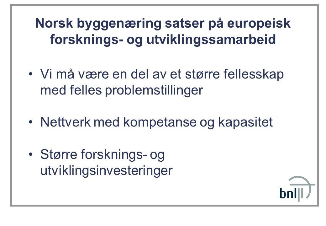 Norsk byggenæring satser på europeisk forsknings- og utviklingssamarbeid Vi må være en del av et større fellesskap med felles problemstillinger Nettve