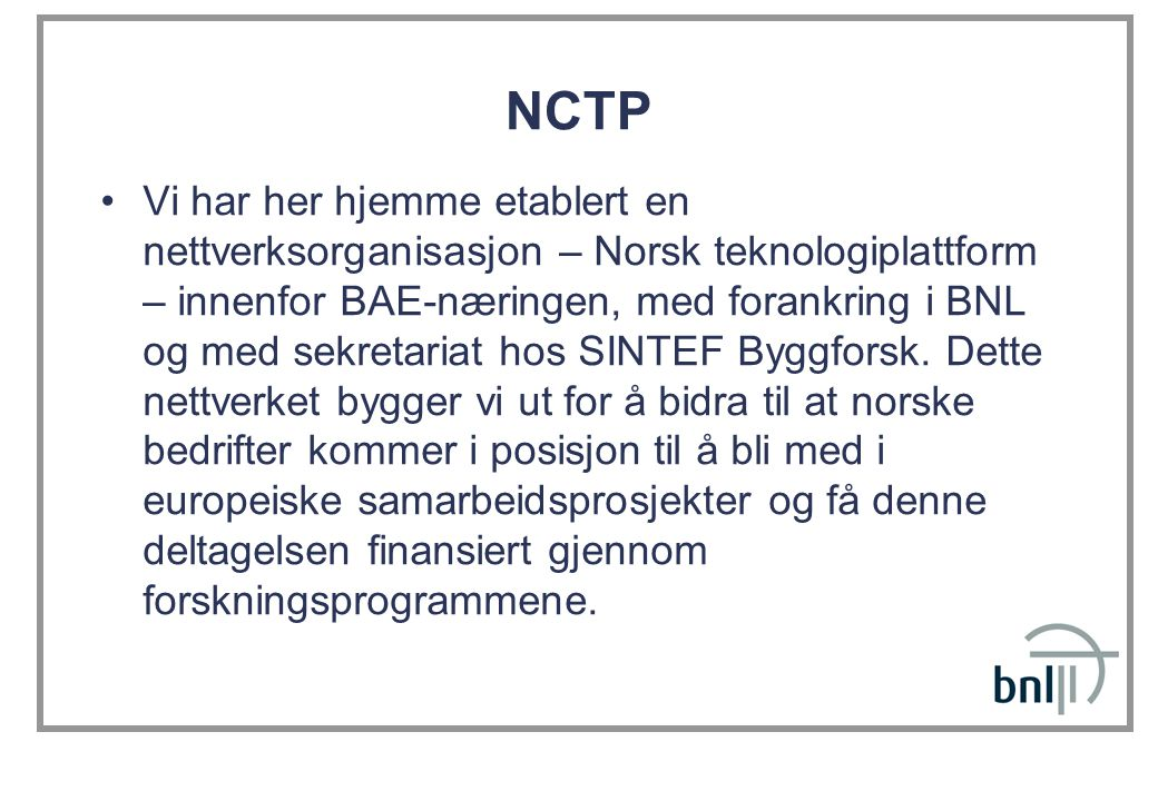 NCTP Vi har her hjemme etablert en nettverksorganisasjon – Norsk teknologiplattform – innenfor BAE-næringen, med forankring i BNL og med sekretariat h