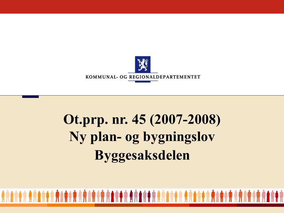 1 Ot.prp. nr. 45 (2007-2008) Ny plan- og bygningslov Byggesaksdelen