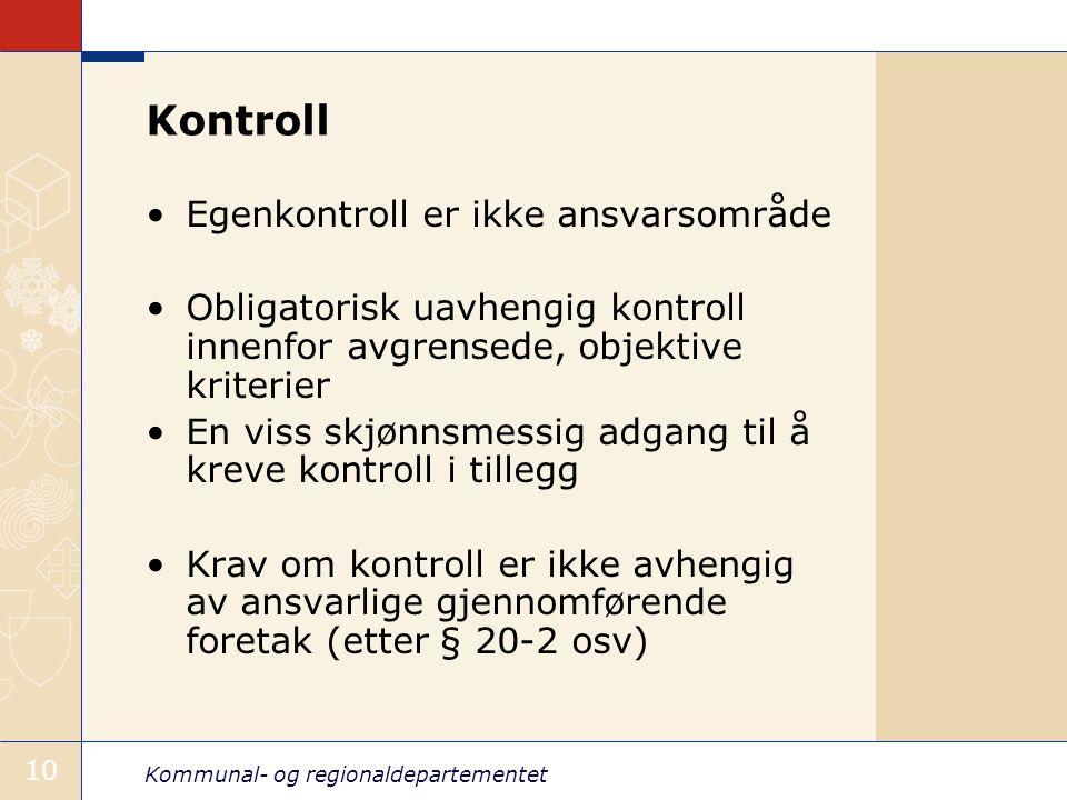 Kommunal- og regionaldepartementet 10 Kontroll Egenkontroll er ikke ansvarsområde Obligatorisk uavhengig kontroll innenfor avgrensede, objektive krite