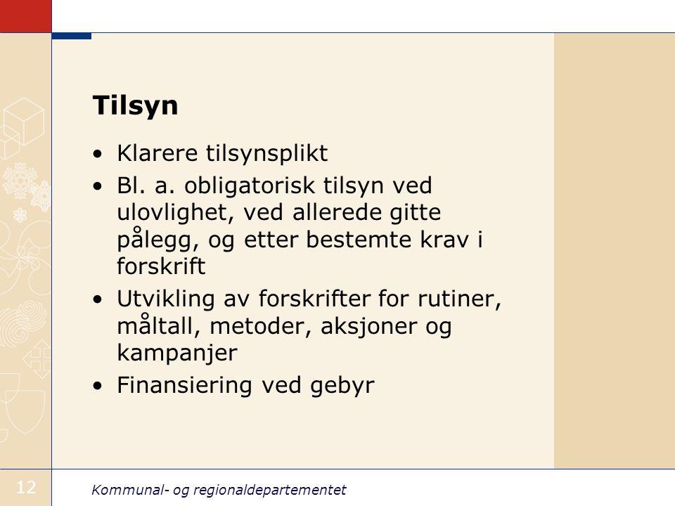 Kommunal- og regionaldepartementet 12 Tilsyn Klarere tilsynsplikt Bl. a. obligatorisk tilsyn ved ulovlighet, ved allerede gitte pålegg, og etter beste