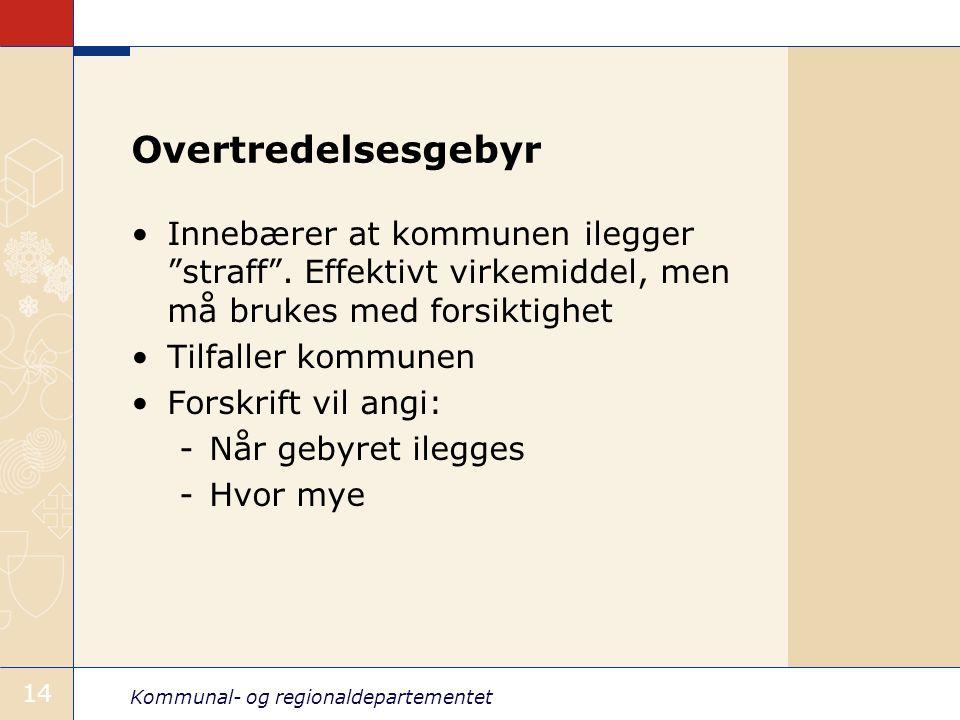 """Kommunal- og regionaldepartementet 14 Overtredelsesgebyr Innebærer at kommunen ilegger """"straff"""". Effektivt virkemiddel, men må brukes med forsiktighet"""